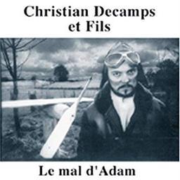 mal d'Adam (Le) / Christian Decamps et Fils   Décamps, Christian (1946-) - chanteur, musicien, compositeur, parolier et écrivain français. Interprète