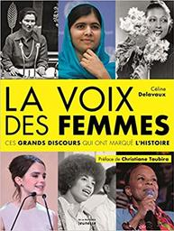 voix des femmes (La) : Ces grands discours qui ont marqué l'Histoire / Céline Delavaux | Delavaux, Céline. Auteur