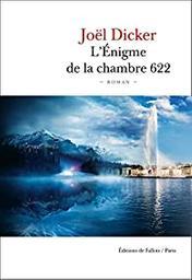 L'énigme de la chambre 622 / Joël Dicker | Dicker, Joël (1985-) - écrivain suisse romand. Auteur