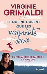 Et que ne durent que les moments doux / Virginie Grimaldi | Grimaldi, Virginie (19..) - écrivaine française. Auteur