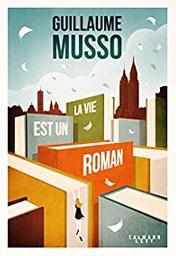 La vie est un roman / Guillaume Musso | Musso, Guillaume (1974-) - écrivain français. Auteur