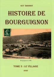 Histoire de Bourguignon. Tome 3, le village au cours des siècles / Guy Emonnot   Emonnot, Guy. Auteur