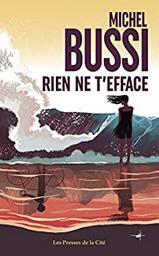 Rien ne t'efface / Michel Bussi | Bussi, Michel (1965-) - écrivain français. Auteur