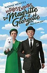 Les folles enquêtes de Magritte et Georgette. 1, Nom d'une pipe ! / Nadine Monfils | Monfils, Nadine (1953-) - écrivaine belge. Auteur